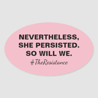 Nevertheless She Persisted So Will We Resistance Oval Sticker
