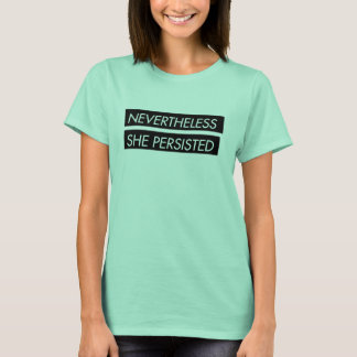 Nevertheless she persisted statement womens tshirt