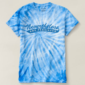 Nevertheless, she persisted. Tie Dye Tee