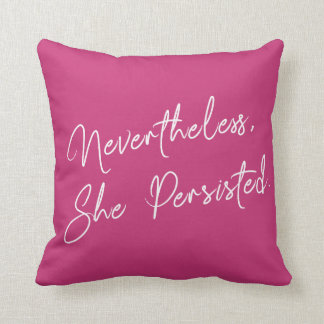 """Nevertheless, She Persisted"" Typography Phrase Cushion"