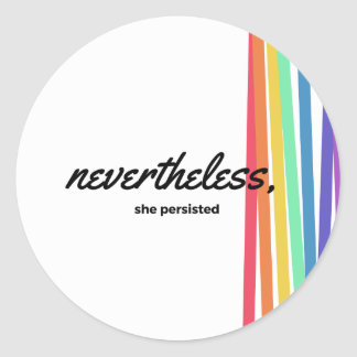 Nevertheless, She PERSISTED with Rainbow Classic Round Sticker