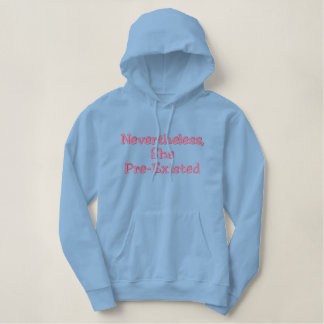 Nevertheless, She Pre-Existed Embroidered Hoodie