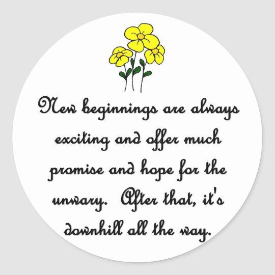 new-beginnings-are-always-exciting-and-offer-much classic round sticker