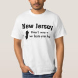 NEW JERSEY 'DON'T WORRY, WE HATE YOU TOO' FUNNY T-Shirt