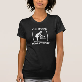 New Mom to be - Caution! Mom at Work T Shirt