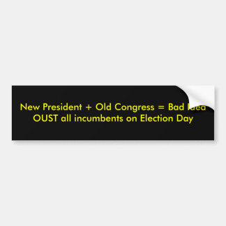 New President + Old Congress = Bad IdeaOUST all... Bumper Sticker