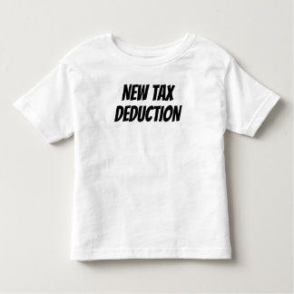 New Tax Deduction Toddler T-Shirt