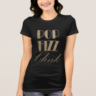 New Year Eve Gold and Black Pop Fizz Clink T-Shirt
