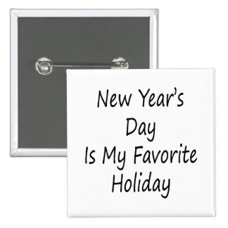 New Year s Day Is My Favorite Holiday Pinback Button