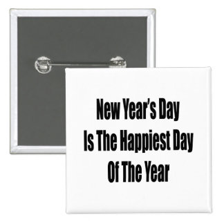 New Year s Day Is The Happiest Day Of The Year Button