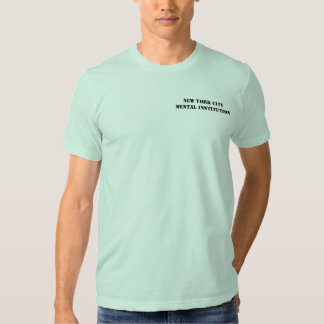 New York City Mental Institution humorous t-shirt