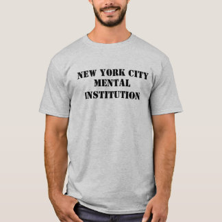 NEW YORK CITY, MENTAL INSTITUTION T-Shirt
