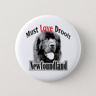 Newfoundland Must Love Drool - Button