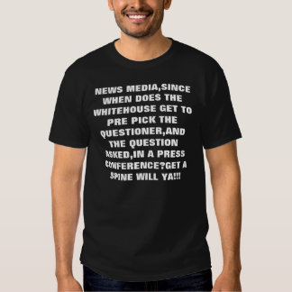 NEWS MEDIA,SINCE WHEN DOES THE WHITEHOUSE GET T... SHIRT