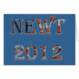 Newt 2012 - Newt Gingrich for President Greeting Card