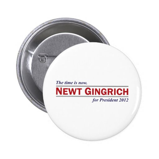 Newt Gingrich The Time is Now President 2012 Pinback Button