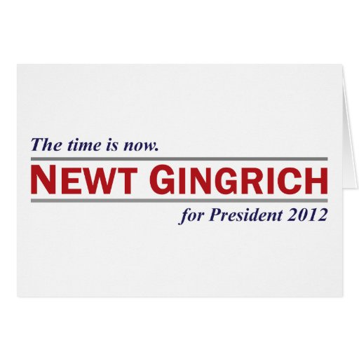 Newt Gingrich The Time is Now President 2012 Greeting Cards