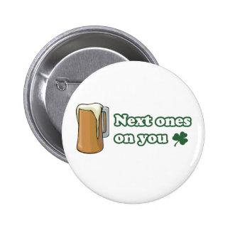 Next Ones on You St Patricks Day 6 Cm Round Badge