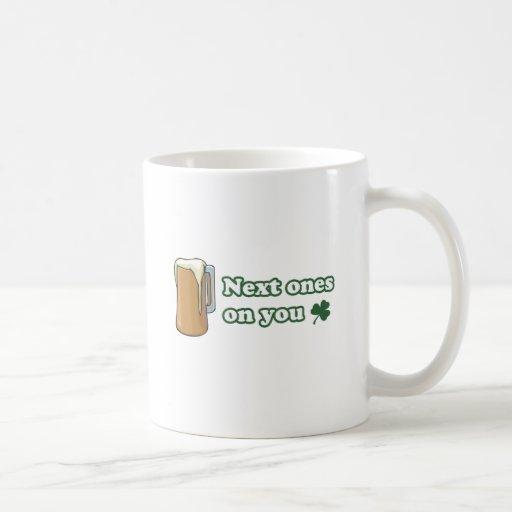 Next Ones on You St Patricks Day Coffee Mug