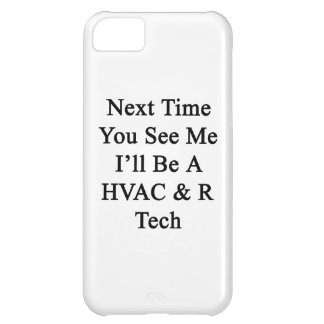 Next Time You See Me I'll Be A HVAC R Tech iPhone 5C Covers
