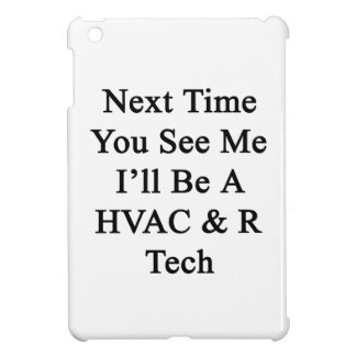Next Time You See Me I'll Be A HVAC R Tech Cover For The iPad Mini