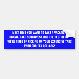 NEXT TIME YOU WANT TO TAKE A VACATION OBAMA, TA... CAR BUMPER STICKER