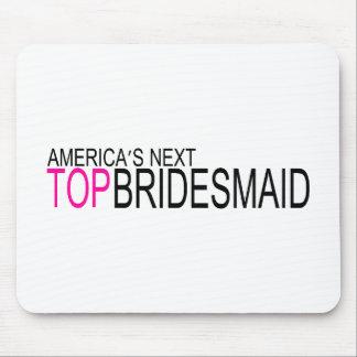 Next Top Bridesmaid Mouse Pad