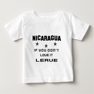 Nicaragua  If you don't love it, Leave Baby T-Shirt