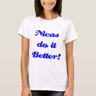 Nicas do it Better! T-Shirt