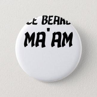 Nice Beard Ma'am 6 Cm Round Badge