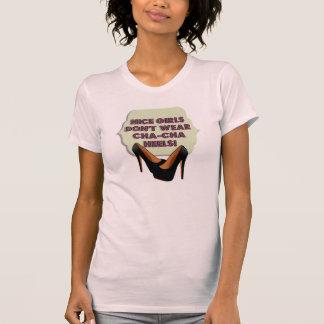 Nice Girls Don't Wear Cha-Cha Heels T-Shirt