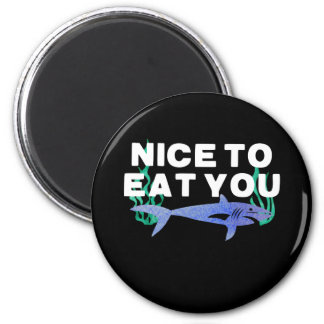 Nice to eat you shark magnet