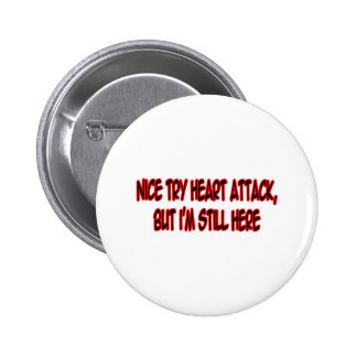 Nice Try Heart Attack... 6 Cm Round Badge