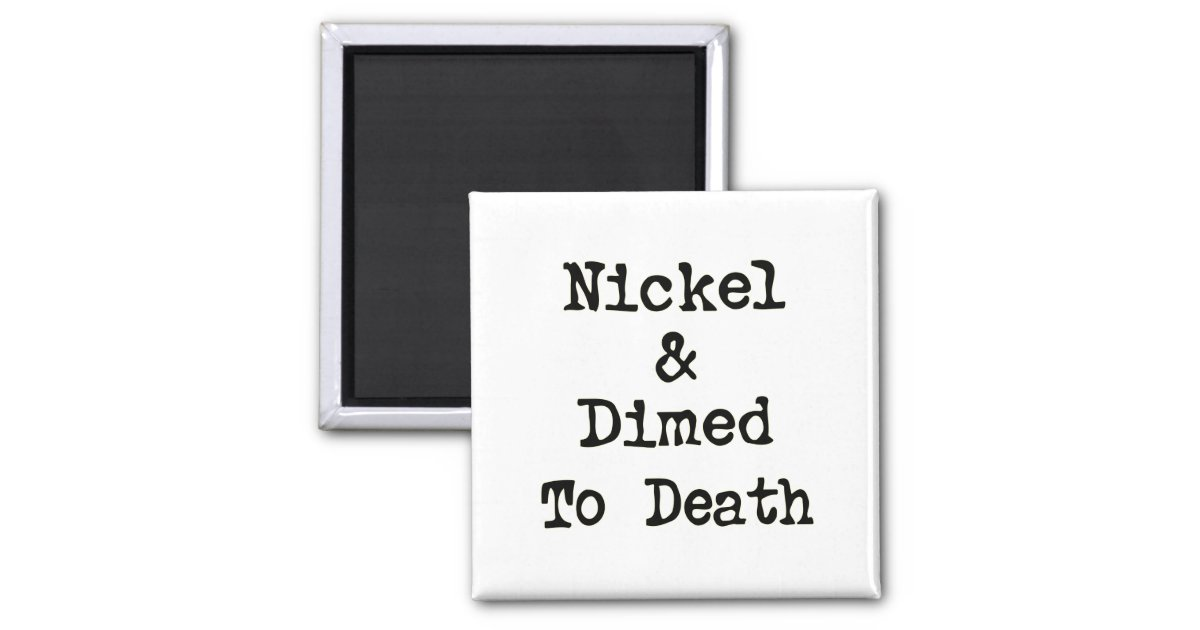 nickle and dimed Nickel and dimed: on not getting by in america is a book by barbara ehrenreich based on her ethnographic research on low-wage jobs in america inspired in part by the rhetoric surrounding welfare reform at the time, she decided to immerse herself into the world of low-wage earning americans.