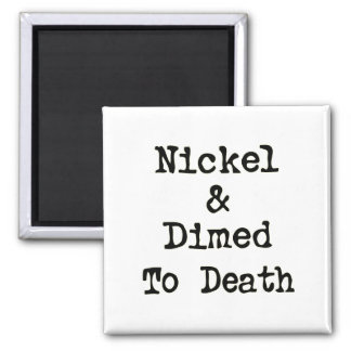 Nickel and Dimed to Death Shopping Slogan Square Magnet