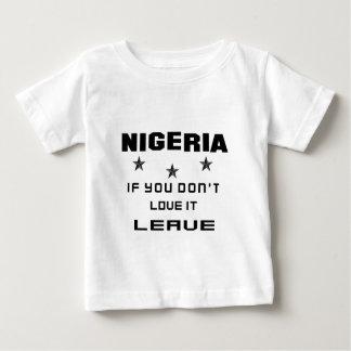 Nigeria If you don't love it, Leave Baby T-Shirt