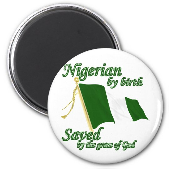 Nigerian by birth saved by the grace of God Magnet