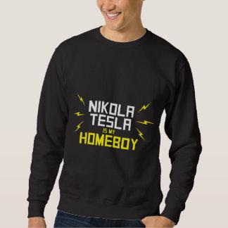 Nikola Tesla is My Homeboy Sweatshirt
