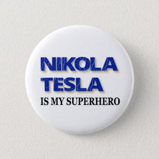 Nikola Tesla Is My Superhero 6 Cm Round Badge