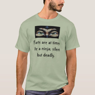 ninja2, Farts are at times like a ninja; silent... T-Shirt