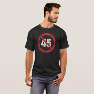 No 45 Stop 45 No Trump Anti Trump Distressed T-Shirt