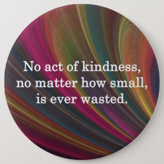 No Act of Kindness is Ever Wasted 6 Cm Round Badge
