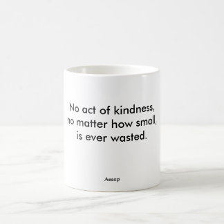 No act of kindness is ever wasted coffee mug