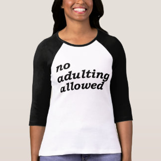 No Adulting Allowed T-Shirt