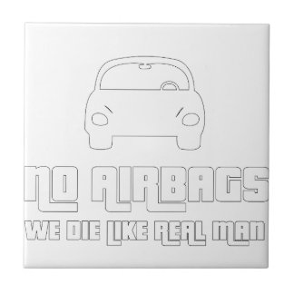 No airbags, we die like real man tile