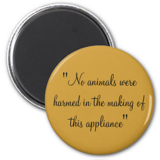 """No animals were harmed in the making of this a... 6 Cm Round Magnet"