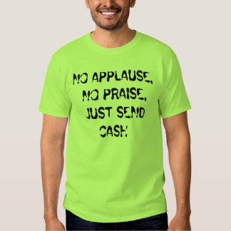 NO APPLAUSE, NO PRAISE, JUST SEND CASH SHIRT