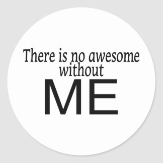 No Awesome Without Me Classic Round Sticker