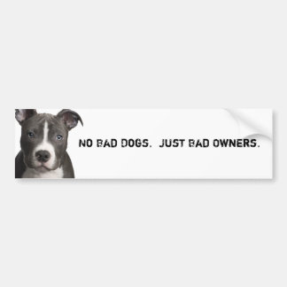 No Bad Dogs. Just Bad Owners. Bumper Sticker