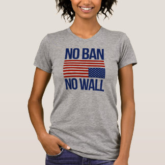NO BAN NO WALL - T-Shirt